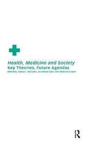 Health, Medicine and Society: Key Theories, Future Agendas - cover