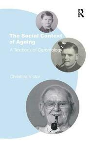 The Social Context of Ageing: A Textbook of Gerontology - Christina Victor - cover