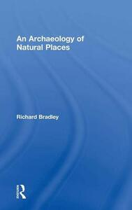 An Archaeology of Natural Places - Richard Bradley - cover