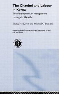 The Cheabol and Labour in Korea: The Development of Management Strategy in Hyundai - Sueng Ho Kwon,Michael O'Donnell - cover
