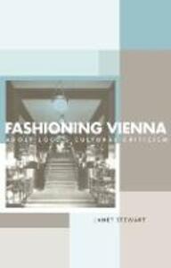 Fashioning Vienna: Adolf Loos's Cultural Criticism - Janet Stewart - cover
