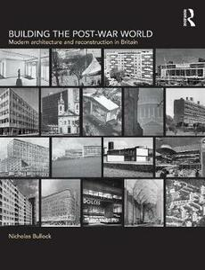 Building the Post-War World - Nicholas Bullock - cover