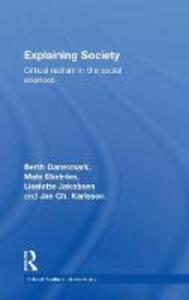 Explaining Society: Critical Realism in the Social Sciences - Berth Danermark,Mats Ekstrom,Liselotte Jakobsen - cover