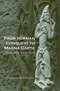 From Norman Conquest to Magna Carta: England 1066-1215 - Christopher Daniell - cover