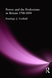 Power and the Professions in Britain 1700-1850 - Penelope J. Corfield - cover