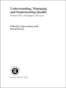 Understanding, Managing and Implementing Quality: Frameworks, Techniques and Cases - cover