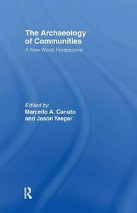 Archaeology of Communities: A New World Perspective - Marcello Canuto,Andrea Yaeger - cover