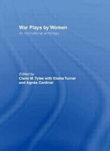 War Plays by Women: An International Anthology - Agnes Cardinal,Elaine Turner,Claire M. Tylee - cover