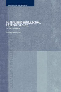 Globalising Intellectual Property Rights: The TRIPS Agreement - Duncan Matthews - cover