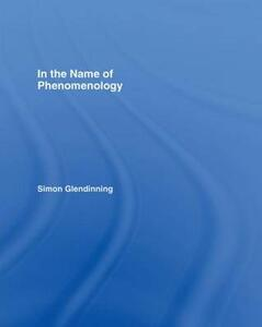 In the Name of Phenomenology - Simon Glendinning - cover