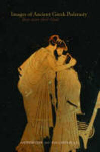 Images of Ancient Greek Pederasty: Boys Were Their Gods - Andrew Lear,Eva Cantarella - cover