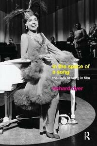 In The Space Of A Song: The Uses of Song in Film - Richard Dyer - cover