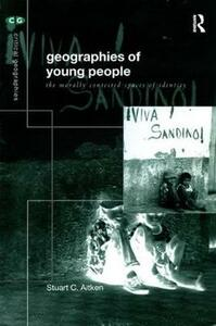 The Geography of Young People: Morally Contested Spaces - Stuart C. Aitken - cover
