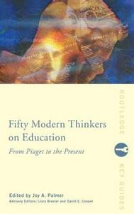 Fifty Modern Thinkers on Education: From Piaget to the Present Day - cover