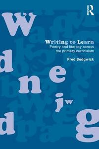Writing to Learn: Poetry and Literacy across the Primary Curriculum - Fred Sedgwick - cover