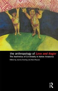 The Anthropology of Love and Anger: The Aesthetics of Conviviality in Native Amazonia - cover