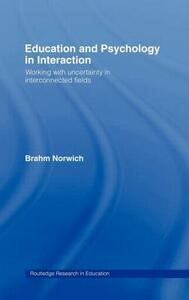 Education and Psychology in Interaction: Working With Uncertainty in Interconnected Fields - Brahm Norwich - cover