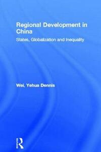 Regional Development in China: States, Globalization and Inequality - Yehua Dennis Wei - cover