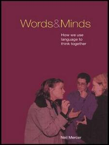 Words and Minds: How We Use Language to Think Together - Neil Mercer - cover
