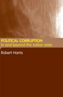 Political Corruption: In Beyond the Nation State - Robert Harris - cover