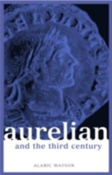 Aurelian and the Third Century - Alaric Watson - cover