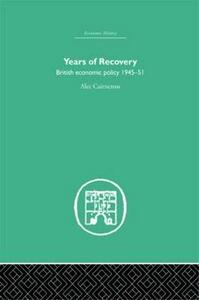 Years of Recovery: British Economic Policy 1945-51 - Alec Cairncross - cover