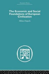 The Economic and Social Foundations of European Civilization - Alfons Dopsch - cover