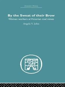By the Sweat of Their Brow: Women workers at Victorian Coal Mines - Angela V. John - cover