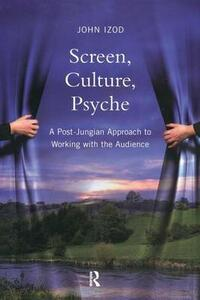 Screen, Culture, Psyche: A Post Jungian Approach to Working with the Audience - John Izod - cover