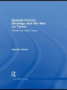 Special Forces, Strategy and the War on Terror: Warfare By Other Means - Alastair Finlan - cover