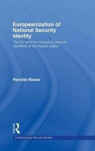 Europeanization of National Security Identity: The EU and the changing security identities of the Nordic states - Pernille Rieker - cover