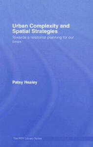 Urban Complexity and Spatial Strategies: Towards a Relational Planning for Our Times - Patsy Healey - cover