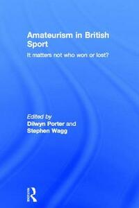 Amateurism in British Sport: It Matters Not Who Won or Lost? - cover