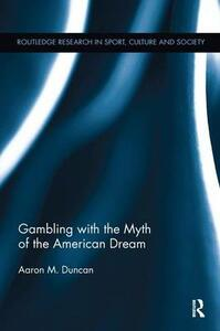 Gambling with the Myth of the American Dream - Aaron M. Duncan - cover