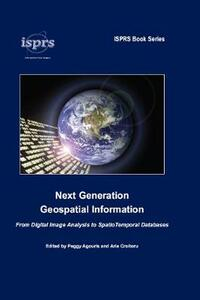 Next Generation Geospatial Information: From Digital Image Analysis to Spatiotemporal Databases - Peggy Agouris,Arie Croituru - cover