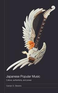 Japanese Popular Music: Culture, Authenticity and Power - Carolyn Stevens - cover