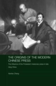 The Origins of the Modern Chinese Press: The Influence of the Protestant Missionary Press in Late Qing China - Xiantao Zhang - cover