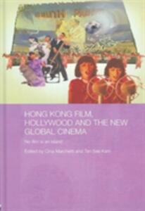 Hong Kong Film, Hollywood and New Global Cinema: No Film is An Island - cover