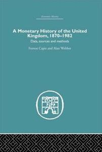 A Monetary History of the United Kingdom: 1870-1982 - Forrest Capie,Alan Webber - cover