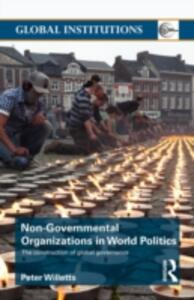 Non-Governmental Organizations in World Politics: The Construction of Global Governance - Peter Willetts - cover