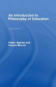 An Introduction to Philosophy of Education - Ronald Woods,Robin Barrow - cover
