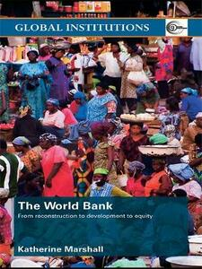 The World Bank: From Reconstruction to Development to Equity - Katherine Marshall - cover