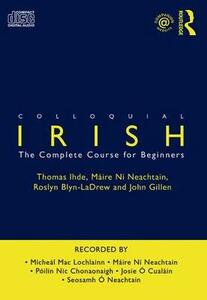 Colloquial Irish: The Complete Course for Beginners - Thomas Ihde,Roslyn Blyn-LaDrew,John Gillen - cover