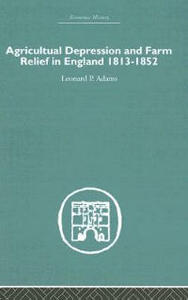 Agricultural Depression and Farm Relief in England 1813-1852 - Leonard P. Adams - cover