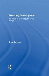 Arresting Development: The power of knowledge for social change - Craig Johnson - cover