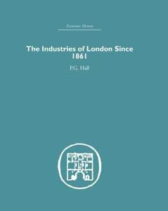 The Industries of London Since 1861 - P. G. Hall - cover