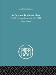 Quaker Business Man: The Life of Joseph Rowntree - Anne Vernon - cover