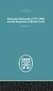 Alexander Dalrymple and the Expansion of British Trade - Howard T. Fry - cover