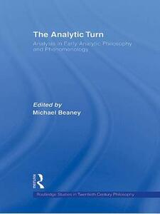 The Analytic Turn: Analysis in Early Analytic Philosophy and Phenomenology - cover
