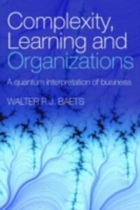 Complexity, Learning and Organizations: A Quantum Interpretation of Business - Walter R. J. Baets - cover
